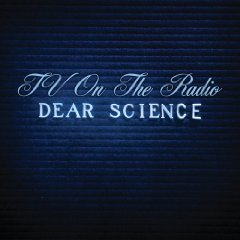 TV on the Radio.Dear Science