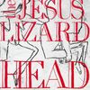 Jesus Lizard.Head