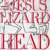 Jesus Lizard.Head